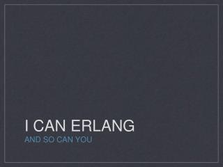 I CAN ERLANG