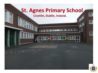 St . Agnes Primary School Crumlin , Dublin, Ireland.