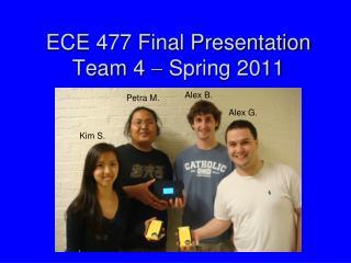 ECE 477 Final Presentation Team 4  ?  Spring 2011