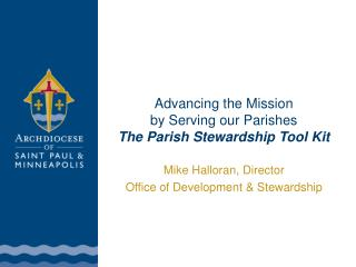 Advancing the Mission   by Serving our Parishes The Parish Stewardship Tool Kit
