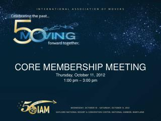 Core Membership Meeting Thursday, October 11, 2012 1:00 pm – 3:00 pm