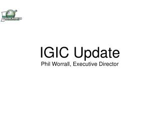 IGIC Update Phil Worrall, Executive Director
