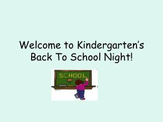 Welcome to Kindergarten's Back To School Night!