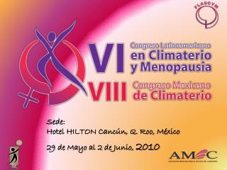 Sede:  Hotel HILTON Canc�n, Q. Roo, M�xico 29 de Mayo al 2 de Junio,  2010