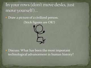 In your rows (don't move desks, just move yourself)…