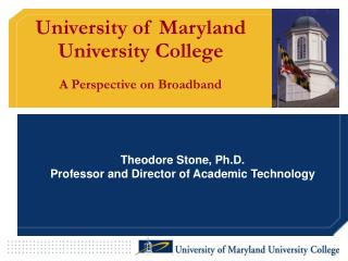 University of Maryland University College A Perspective on Broadband