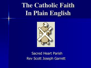 The Catholic Faith In Plain English