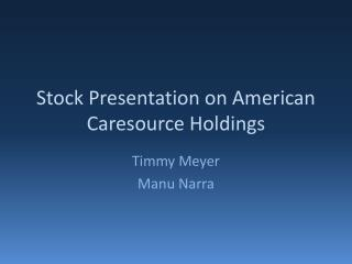 Stock Presentation on American  Caresource  Holdings