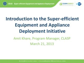 Introduction to the Super-efficient Equipment and Appliance Deployment Initiative