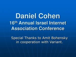 Daniel Cohen 16 th  Annual Israel Internet Association Conference