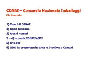 CONAI – Consorzio Nazionale Imballaggi File di servizio Cosa è il CONAI 2) Come funziona