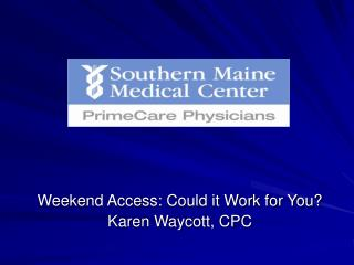 Weekend Access: Could it Work for You? Karen Waycott, CPC