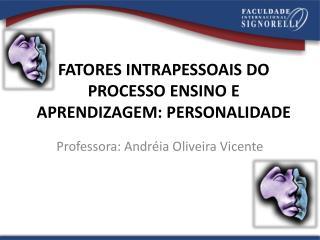 FATORES INTRAPESSOAIS DO PROCESSO ENSINO E APRENDIZAGEM: PERSONALIDADE