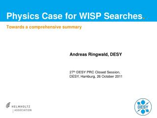 Physics Case for WISP Searches .