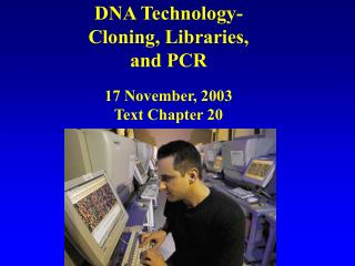 DNA Technology- Cloning, Libraries, and PCR 17 November, 2003 Text Chapter 20