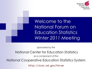 Welcome to the  National Forum on Education Statistics Winter 2011 Meeting