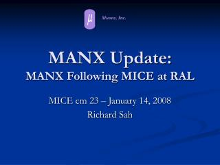 MANX Update: MANX Following MICE at RAL