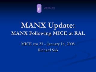 MANX Update: MANX Following MICE at RAL