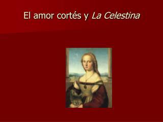 El amor cort és y  La Celestina