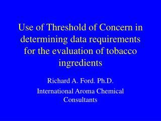 Richard A. Ford. Ph.D. International Aroma Chemical Consultants