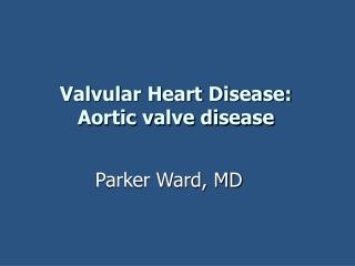 Valvular Heart Disease: Aortic valve disease