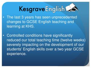 The last 3 years has seen unprecedented changes to GCSE English teaching and learning at KHS.