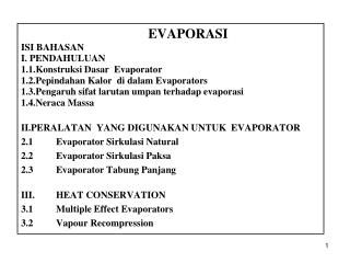 EVAPORASI ISI BAHASAN I. PENDAHULUAN 1.1.Konstruksi Dasar  Evaporator