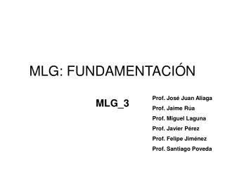MLG: FUNDAMENTACIÓN