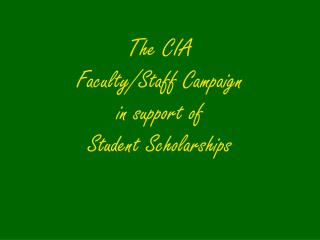 The CIA  Faculty/Staff Campaign  in support of Student Scholarships