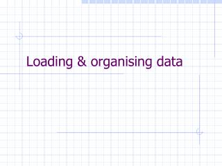 Loading & organising data