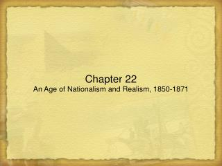 Chapter 22 An Age of Nationalism and Realism, 1850-1871