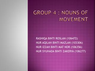 GROUP 4 : NOUNS OF MOVEMENT