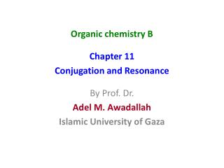 Organic  chemistry B Chapter 11 Conjugation and Resonance By Prof. Dr. Adel M.  Awadallah
