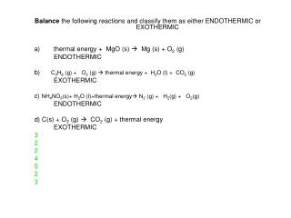 Balance  the following reactions and classify them as either ENDOTHERMIC or EXOTHERMIC