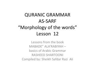 "QURANIC GRAMMAR  AS-SARF ""Morphology of the words"" Lesson  12"