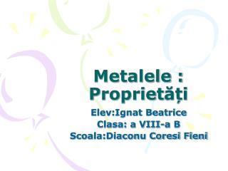 Metalele : Propriet ăți