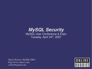 MySQL Security MySQL User Conference & Expo Tuesday, April 24 th , 2007