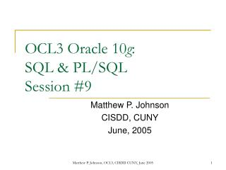OCL3 Oracle 10 g : SQL & PL/SQL Session #9