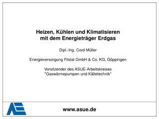 Heizen, K hlen und Klimatisieren mit dem Energietr ger Erdgas  Dipl.-Ing. Cord M ller  Energieversorgung Filstal GmbH  C