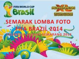 SEMARAK LOMBA FOTO  FIFA BRAZIL 2014 ERLANGGA CABANG SEMARANG 2014