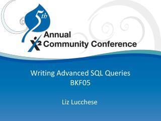 Writing Advanced  SQL Queries BKF05