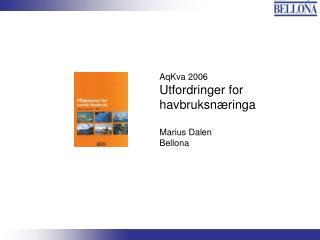 AqKva 2006 Utfordringer for havbruksnæringa Marius Dalen Bellona