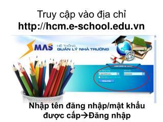 Truy cập vào địa chỉ  hcm.e-school.vn