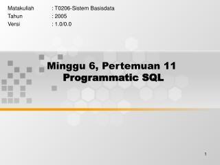 Minggu 6, Pertemuan 11 Programmatic SQL