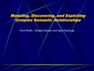 Modeling, Discovering, and Exploiting Complex Semantic Relationships