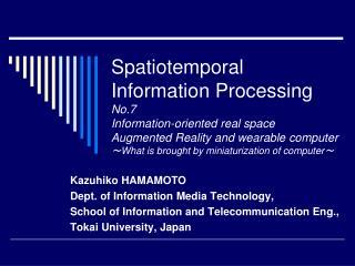 Kazuhiko HAMAMOTO Dept. of Information Media Technology,