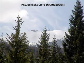 PROJECT: SKI LIFTS (CHANGEOVER)
