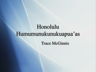 Honolulu Humumunukunukuapua'as