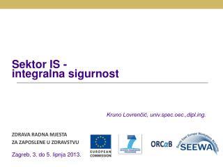 Sektor  IS - integralna sigurnost Kruno Lovrenčić, univ.spec.oec., diplg . ZDRAVA RADNA MJESTA