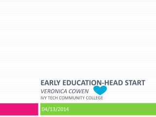 Early Education-Head Start veronica Cowen Ivy Tech Community College